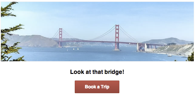 A picture of the golden gate bridge with a sub-heading, Look at that           Bridge!, and a red button with the label Book a Trip